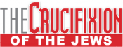 The Crucifixion of the Jews